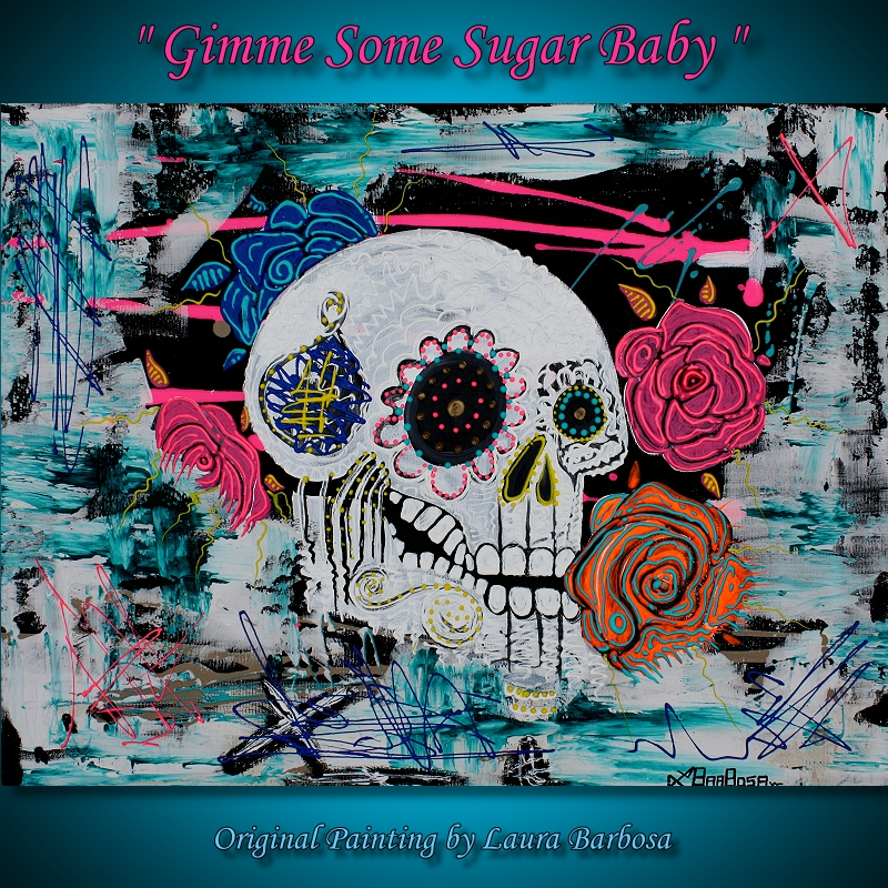 Gimme Some Sugar Baby - Sugar Skull Art by Laura Barbosa 2013 - 24x18 - Street Art Style