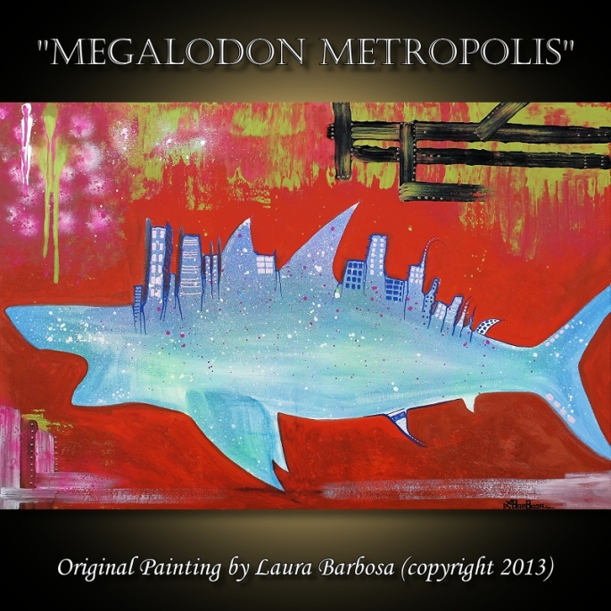 Megalodon Metropolis by Laura Barbosa 2013 - Abstract Expressionism